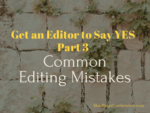 Get an Editor to Say Yes Part 3 - common editing mistakes