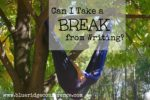 Break from Writing