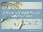 3 ways to create margin with time, blueridgeconference.com